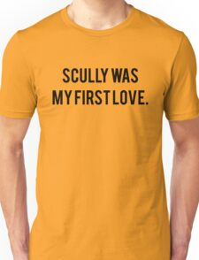 Scully Was My First Love. Unisex T-Shirt