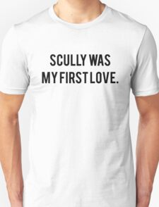 Scully Was My First Love. T-Shirt