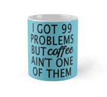 I Got 99 Problems but Coffee Ain't One of Them Mug