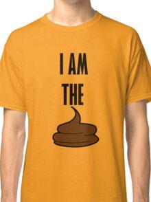 I am the shit Classic T-Shirt