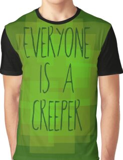 Everyone is a creeper Graphic T-Shirt