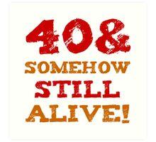 40th Birthday Gag Gift Art Print