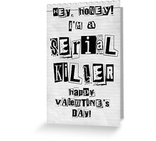 Serial Killer - Happy Valentine's Day Card Greeting Card