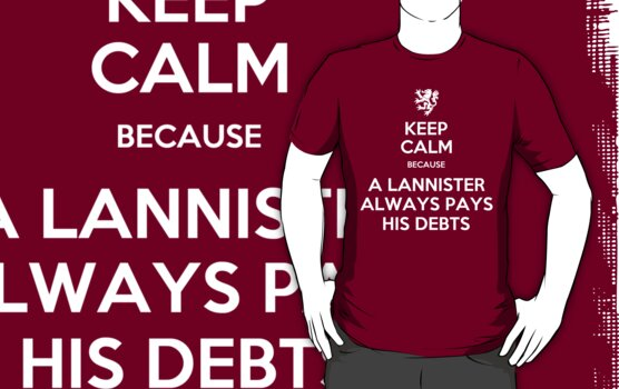 KEEP CALM BECAUSE A LANNISTER ALWAYS PAYS HIS DEBTS by bomdesignz