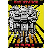 Resistance Is Futile Poster   Photographic Print