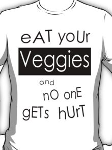Eat Your Veggies and No One Gets Hurt T-Shirt
