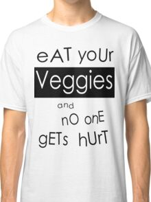 Eat Your Veggies and No One Gets Hurt Classic T-Shirt
