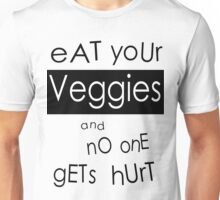 Eat Your Veggies and No One Gets Hurt Unisex T-Shirt