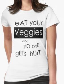 Eat Your Veggies and No One Gets Hurt Womens Fitted T-Shirt