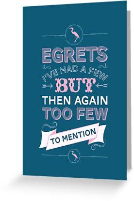 Egretts, I've had a few by Stephen Wildish