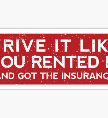Drive it like you rented it (and got the insurance) Sticker