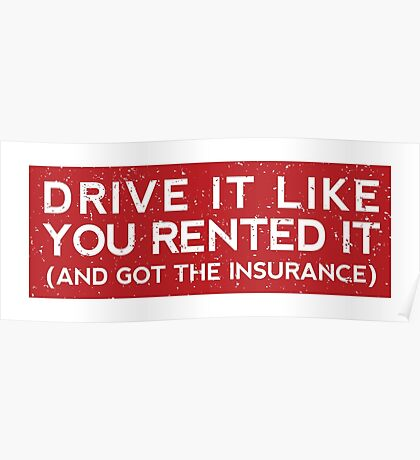 Drive it like you rented it (and got the insurance) Poster