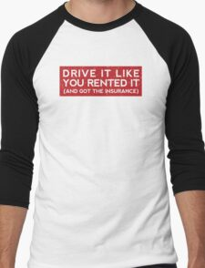 Drive it like you rented it (and got the insurance) Men's Baseball ¾ T-Shirt