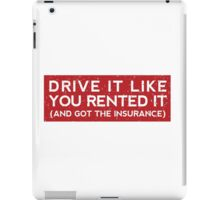 Drive it like you rented it (and got the insurance) iPad Case/Skin