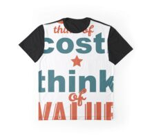 Don't Think Of Cost. Think Of Vaue Graphic T-Shirt