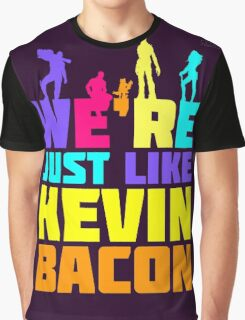 We're Just Like Kevin Bacon Graphic T-Shirt