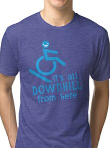 It's all downhill from here Tri-blend T-Shirt