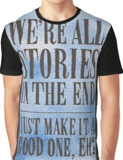 We're all Stories in the End Graphic T-Shirt