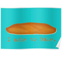 I Ache to Bake Poster