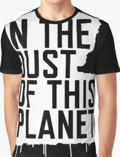 In the Dust of this Planet Graphic T-Shirt