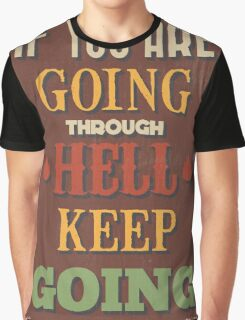 Motivational Quote Poster. If You Are Going Through Hell Keep Going. Graphic T-Shirt
