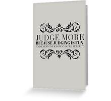 Judge more Greeting Card
