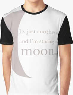 It's just another night and i'm staring at the moon.. Graphic T-Shirt