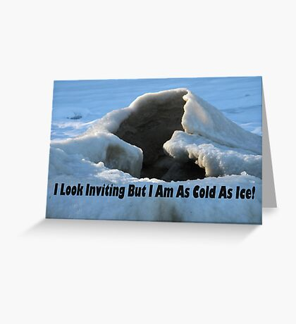 I look inviting but I am cold as ice. Greeting Card