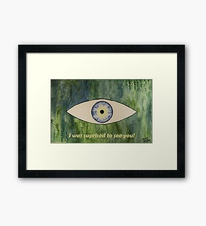 I was suprised to see you! Framed Print