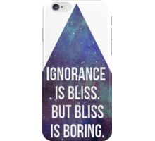Ignorance is Bliss but Bliss is Boring iPhone Case/Skin