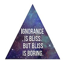 Ignorance is Bliss but Bliss is Boring Photographic Print