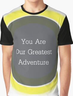 You are our greatest adventure Graphic T-Shirt