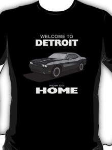Welcome to Detroit - Now Go Home! T-Shirt