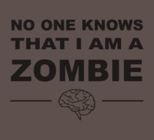 No one knows that I am a zombie by zorpzorp