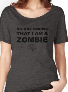 No one knows that I am a zombie Women's Relaxed Fit T-Shirt