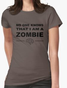 No one knows that I am a zombie Womens Fitted T-Shirt
