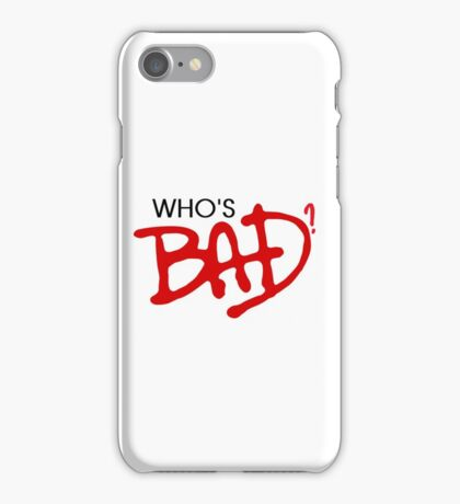 Who's bad? iPhone Case/Skin