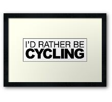I'd rather be Cycling Framed Print