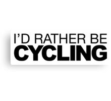 I'd rather be Cycling Canvas Print