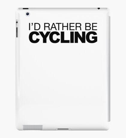 Id rather be Cycling iPad Case/Skin