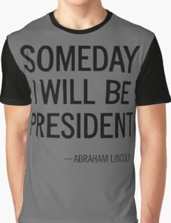 SOMEDAY I WILL BE PRESIDENT Graphic T-Shirt