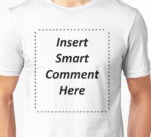Insert Smart Comment Here Unisex T-Shirt