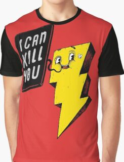 I can kill you! Graphic T-Shirt