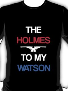 The Holmes To My Watson T-Shirt