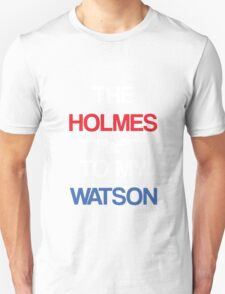 The Holmes To My Watson Unisex T-Shirt