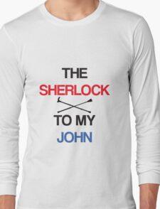 The Sherlock To My John Long Sleeve T-Shirt