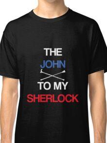 The John To My Sherlock Classic T-Shirt