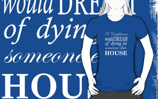 No Englishman would dream of dying in someone else's house by nimbusnought