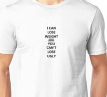 Can lose weight but not ugly Unisex T-Shirt