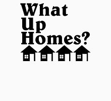What up homes? Unisex T-Shirt